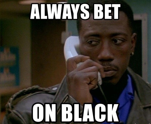 always-bet-on-black.jpg.b5f09517716d401f8f67fbb35d651ed4.jpg